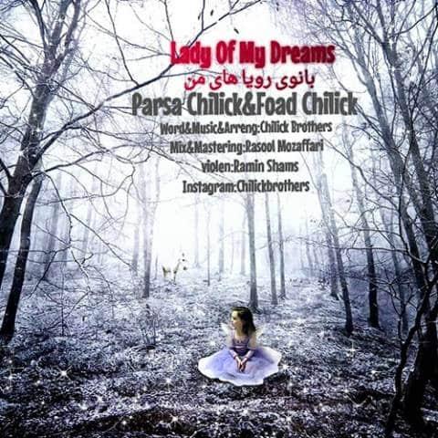 chilik ft foad chilik banoye royahaye man دانلود آهنگ جدید پارسا چیلیک و فوآد چیلیک به نام بانوی رویاهای من