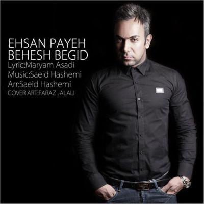 Ehsan Payeh-Behesh Begid