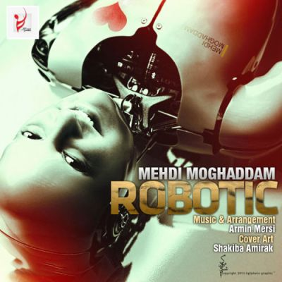 Mehdi Moghadam Robotic دانلود آهنگ جدید مهدی مقدم رباتیک