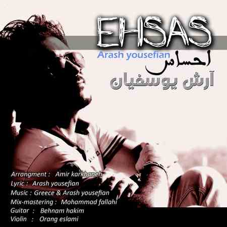 Arash Yousefian Ehsas آرش یوسفیان احساس دانلود آهنگ جدید آرش یوسفیان احساس