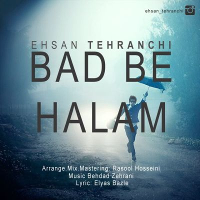Ehsan-Tehranchi-Bad-Be-Halam_احسان-تهرانچی-بد-به-حالم