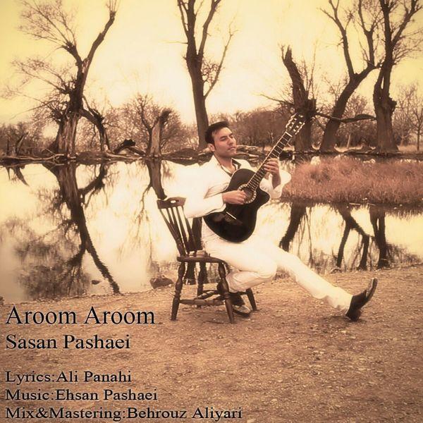 Sasan Pashaei Aroom Aroom shshk ساسان پاشایی اروم آروم دانلود آهنگ ساسان پاشایی آروم آروم