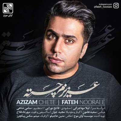 Fateh-Nooraee-Azizam-Chete_عزیزم-چته