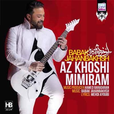 Babak Jahanbakhsh Az Khoshi Mimiram